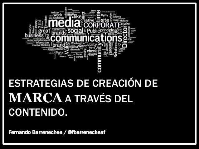 ESTRATEGIAS DE CREACIÓN DEMARCA A TRAVÉS DELCONTENIDO.Fernando Barrenechea / @fbarrenecheaf