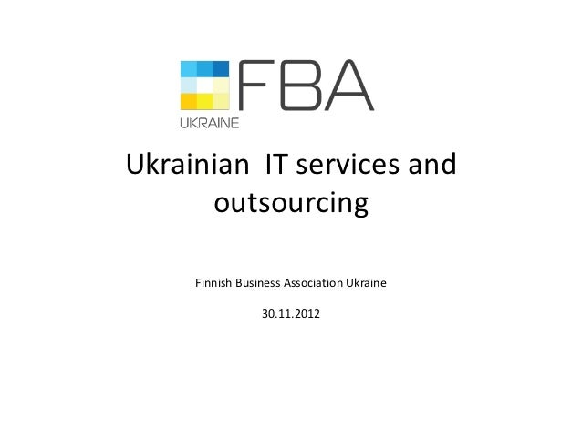 Ukrainian IT services and      outsourcing     Finnish Business Association Ukraine                 30.11.2012