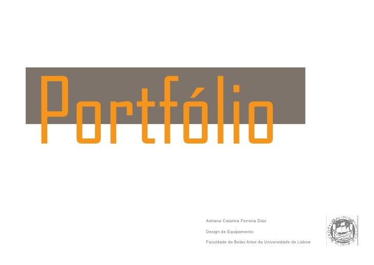 Portfólio       Adriana Catarina Ferreira Dias        Design de Equipamento        Faculdade de Belas Artes da Universidad...