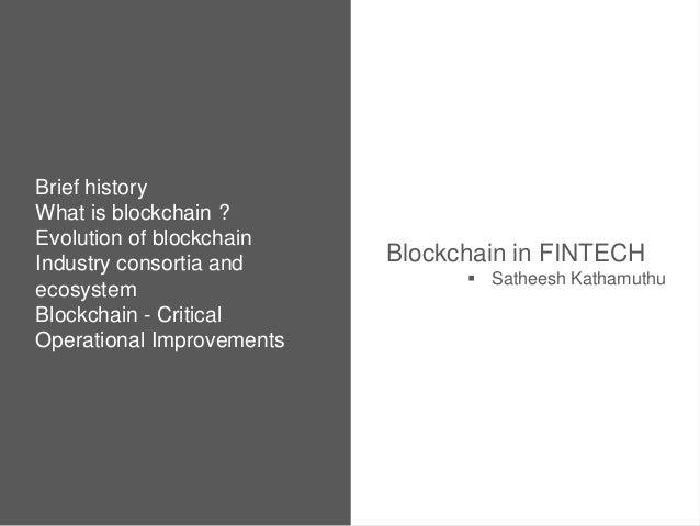 Brief history What is blockchain ? Evolution of blockchain Industry consortia and ecosystem Blockchain - Critical Operatio...