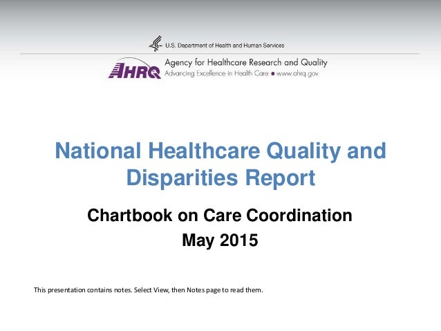 National Healthcare Quality and Disparities Report Chartbook on Care Coordination May 2015 This presentation contains note...