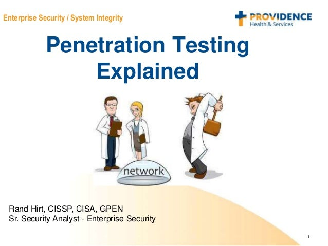 1 Enterprise Security / System Integrity Penetration Testing Explained Rand Hirt, CISSP, CISA, GPEN Sr. Security Analyst -...