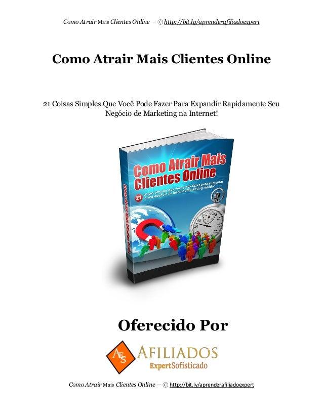 Como Atrair Mais Clientes Online — © http://bit.ly/aprenderafiliadoexpert Como Atrair Mais Clientes Online — © http://bit....