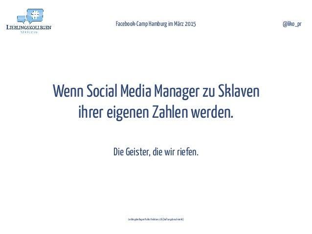 Wenn Social Media Manager zu Sklaven ihrer eigenen Zahlen werden.  Die Geister, die wir riefen. Facebook-Camp Hamburg im ...