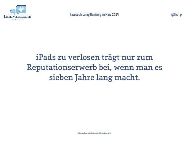 iPads zu verlosen trägt nur zum Reputationserwerb bei, wenn man es sieben Jahre lang macht. Facebook-Camp Hamburg im März ...