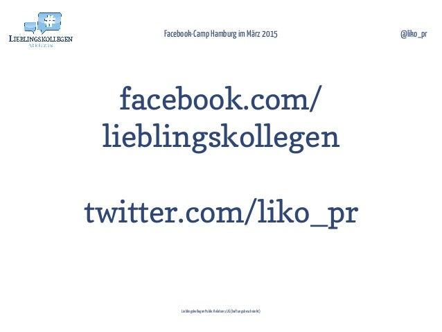 facebook.com/ lieblingskollegen twitter.com/liko_pr Facebook-Camp Hamburg im März 2015 Lieblingskollegen Public Relations ...