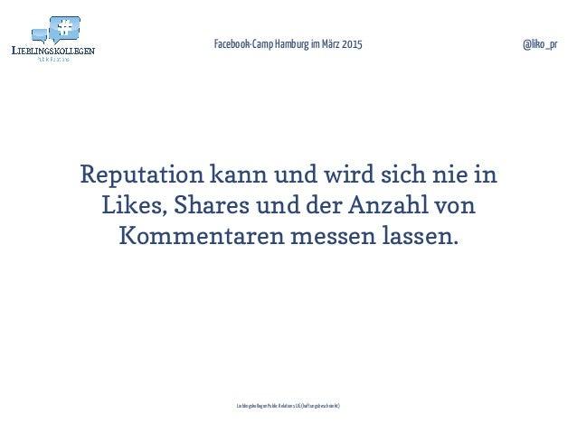 Reputation kann und wird sich nie in Likes, Shares und der Anzahl von Kommentaren messen lassen. Facebook-Camp Hamburg im ...