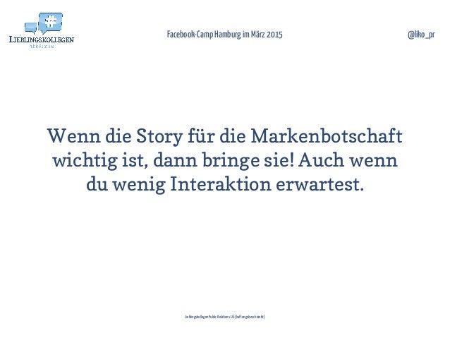 Wenn die Story für die Markenbotschaft wichtig ist, dann bringe sie! Auch wenn du wenig Interaktion erwartest. Facebook-Ca...