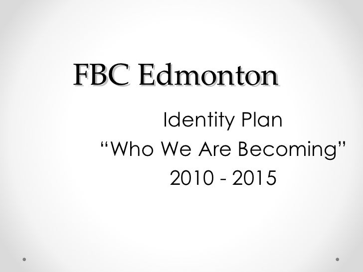 "FBC Edmonton Identity Plan "" Who We Are Becoming""  2010 - 2015"