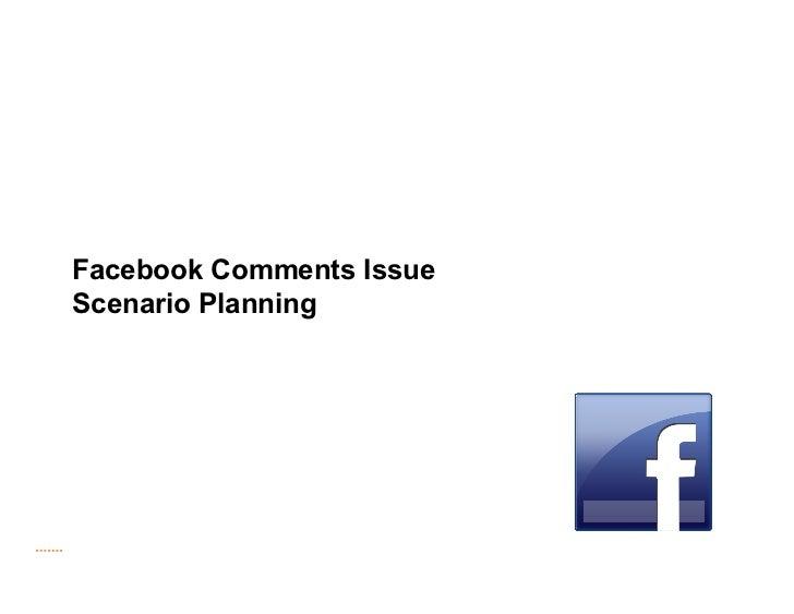 Facebook Comments IssueScenario PlanningMay 20, 2011