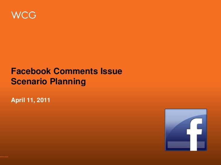 Facebook Comments IssueScenario Planning<br />April 11, 2011<br />