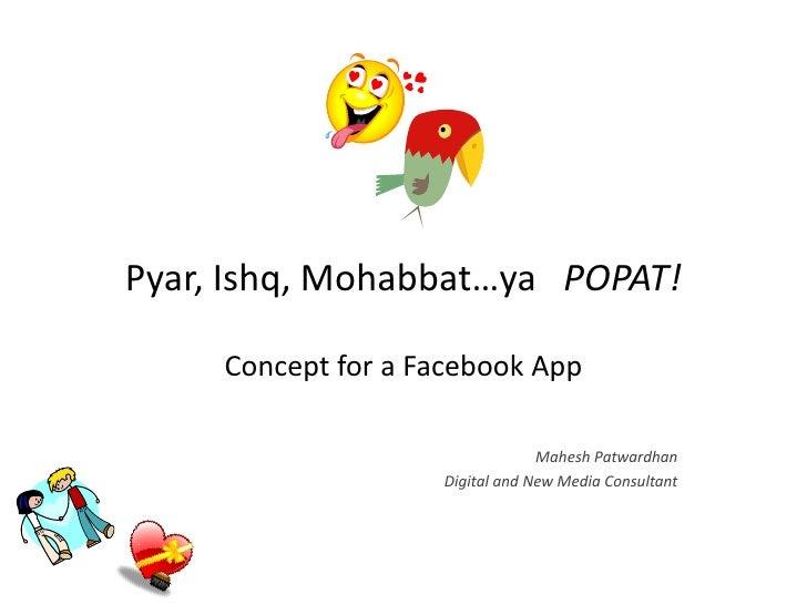 Pyar, Ishq, Mohabbat…ya POPAT!       Concept for a Facebook App                                   Mahesh Patwardhan       ...