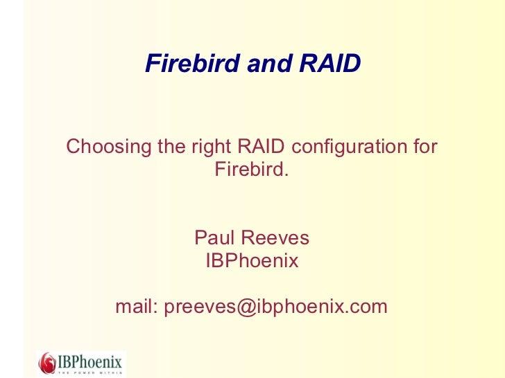 Firebird and RAIDChoosing the right RAID configuration for                Firebird.              Paul Reeves              ...