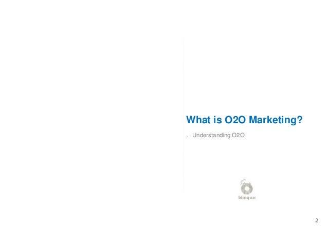 > Understanding O2O What is O2O Marketing? 2