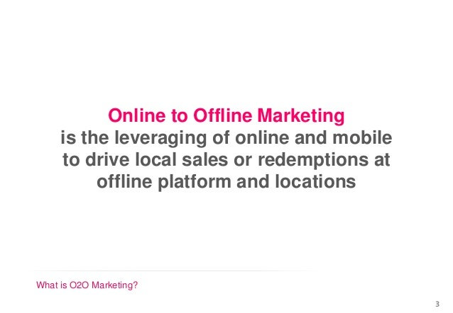 What is O2O Marketing? Online to Offline Marketing is the leveraging of online and mobile to drive local sales or redempti...