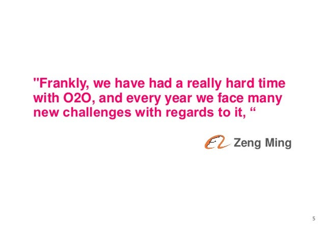 """""""Frankly, we have had a really hard time with O2O, and every year we face many new challenges with regards to it, """" Zeng M..."""