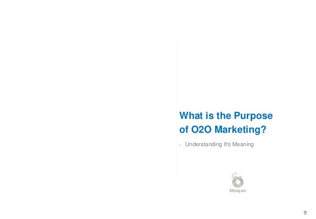> Understanding It's Meaning 9 What is the Purpose of O2O Marketing?
