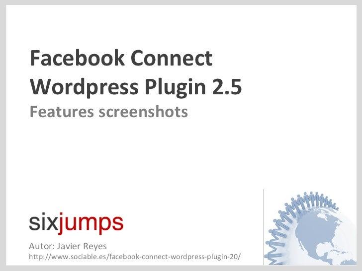 Facebook Connect  Wordpress Plugin 2.5 Features screenshots Autor: Javier Reyes http://www.sociable.es/facebook-connect-wo...