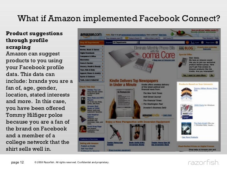 page  What if Amazon implemented Facebook Connect? Product suggestions through profile scraping Amazon can suggest product...
