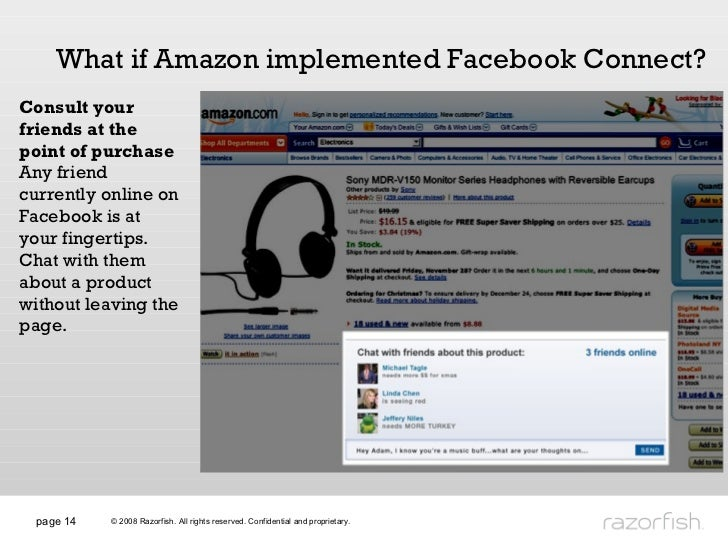 page  What if Amazon implemented Facebook Connect? Consult your friends at the point of purchase Any friend currently onli...