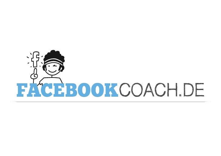 WER WIR SINDDIE COACHESWir, die Facebook-Coaches, sind ein junges, online-affinesTeam, welches sich seit mehreren Jahren i...