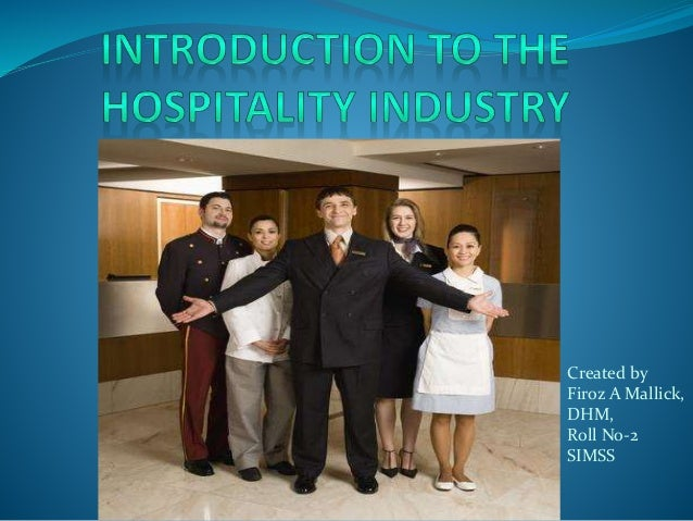 intro of hospitality industry Hospitality 101: introduction to hospitality has been evaluated and recommended for up to 3 semester hours and may be transferred to over 2,000.