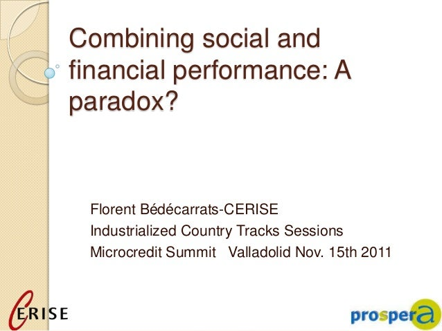 Combining social andfinancial performance: Aparadox? Florent Bédécarrats-CERISE Industrialized Country Tracks Sessions Mic...