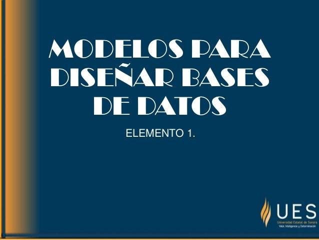 MODELOS PARADISEÑAR BASESDE DATOSELEMENTO 1.