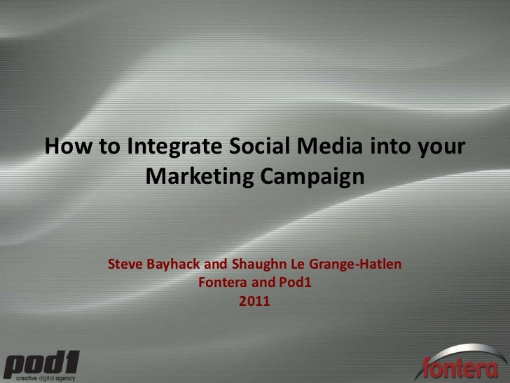 How to Integrate Social Media into your Marketing Campaign<br />Steve Bayhack and Shaughn Le Grange-Hatlen<br />Fontera an...