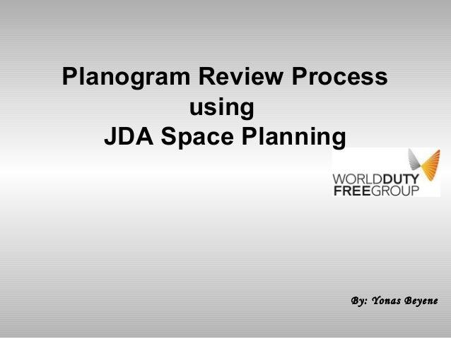 By: Yonas Beyene Planogram Review Process using JDA Space Planning