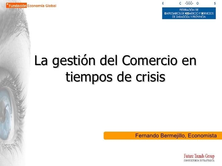 La gestión del Comercio en tiempos de crisis Fernando Bermejillo, Economista