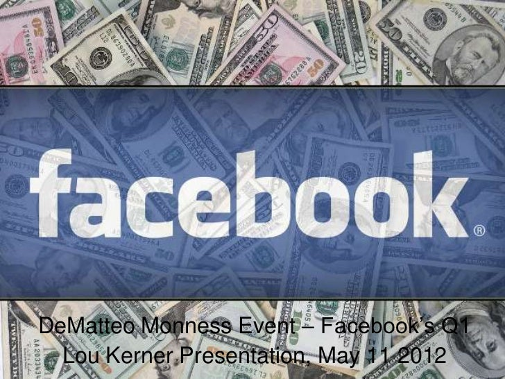 DeMatteo Monness Event – Facebook's Q1  Lou Kerner Presentation, May 11 2012