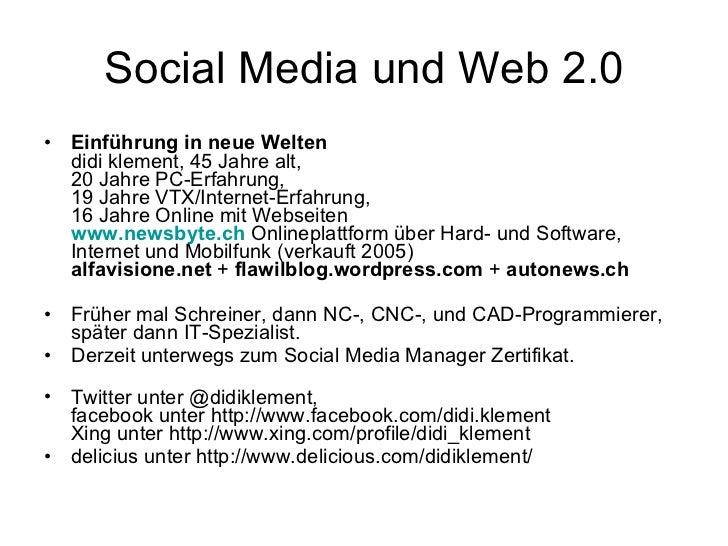 Social Media und Web 2.0 <ul><li>Einführung in neue Welten didi klement, 45 Jahre alt,  20 Jahre PC-Erfahrung,  19 Jahre V...