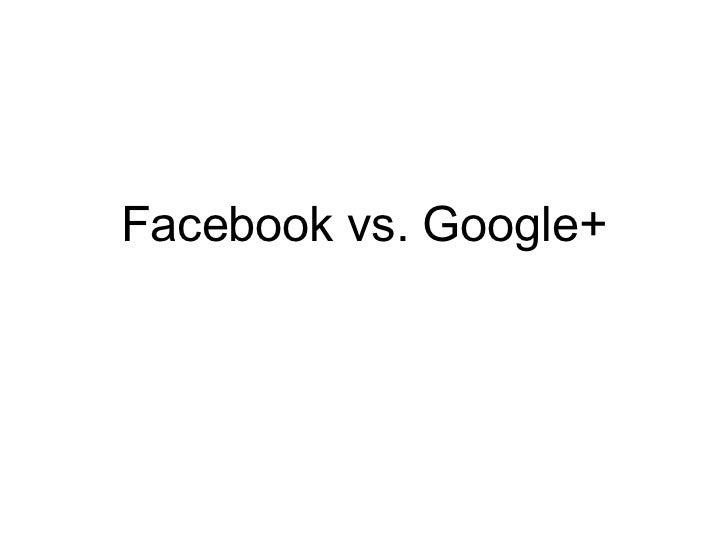 <ul><li>Facebook vs. Google+ </li></ul>