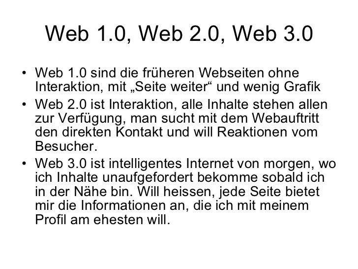 """Web 1.0, Web 2.0, Web 3.0 <ul><li>Web 1.0 sind die früheren Webseiten ohne Interaktion, mit """"Seite weiter"""" und wenig Grafi..."""