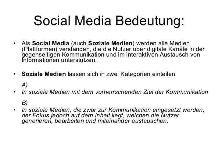 Social Media Bedeutung:  <ul><li>Als  Social Media  (auch  Soziale Medien ) werden alle Medien (Plattformen) verstanden, d...