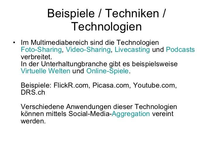 Beispiele / Techniken / Technologien <ul><li>Im Multimediabereich sind die Technologien  Foto-Sharing ,  Video-Sharing ,  ...