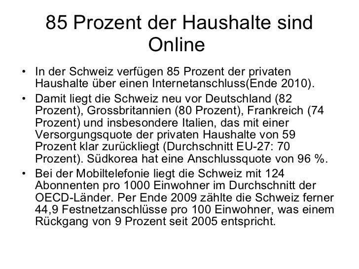 85 Prozent der Haushalte sind Online  <ul><li>In der Schweiz verfügen 85 Prozent der privaten Haushalte über einen Interne...