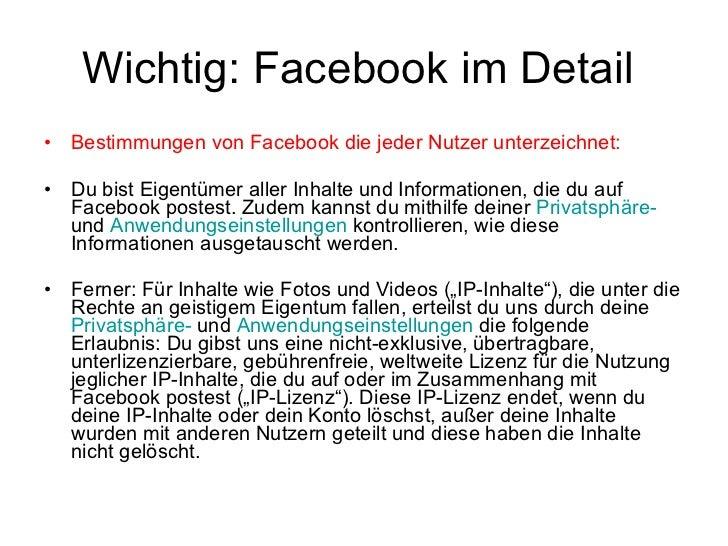 Wichtig: Facebookim Detail  <ul><li>Bestimmungen von Facebook die jeder Nutzer unterzeichnet: </li></ul><ul><li>Du bist E...