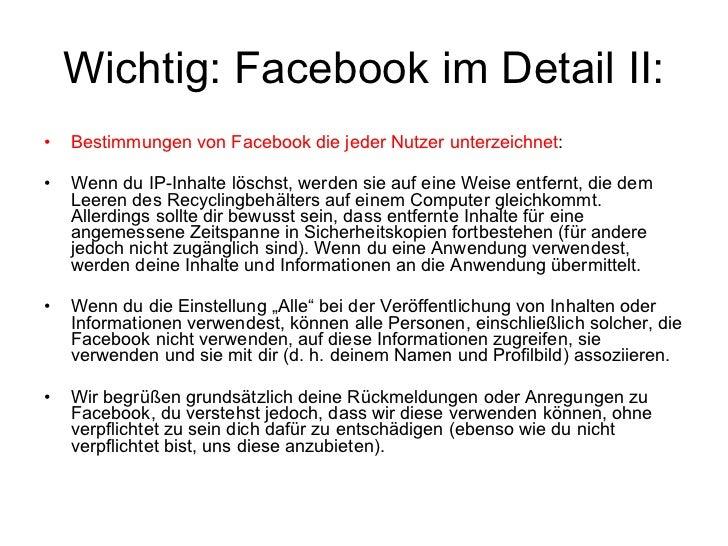 Wichtig: Facebookim Detail II: <ul><li>Bestimmungen von Facebook die jeder Nutzer unterzeichnet : </li></ul><ul><li>Wenn ...