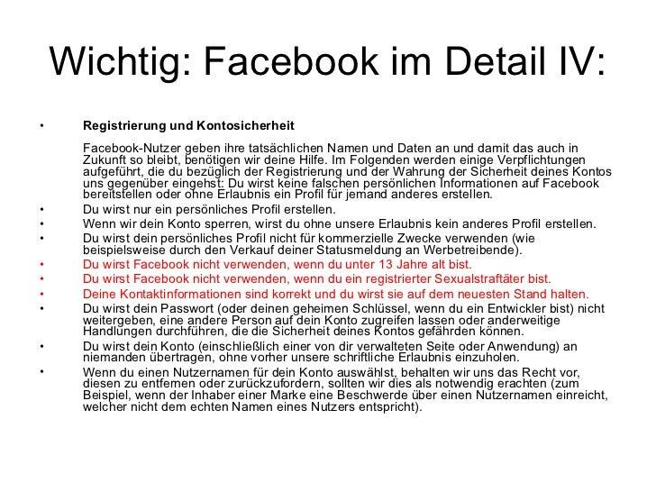 Wichtig: Facebookim Detail IV: <ul><li>Registrierung und Kontosicherheit Facebook-Nutzer geben ihre tatsächlichen Namen u...