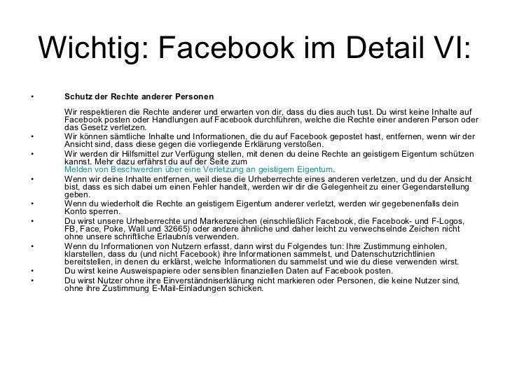 Wichtig: Facebookim Detail VI: <ul><li>Schutz der Rechte anderer Personen Wir respektieren die Rechte anderer und erwarte...