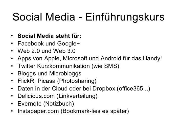 Social Media - Einführungskurs  <ul><li>Social Media steht für: </li></ul><ul><li>Facebook und Google+ </li></ul><ul><li>W...