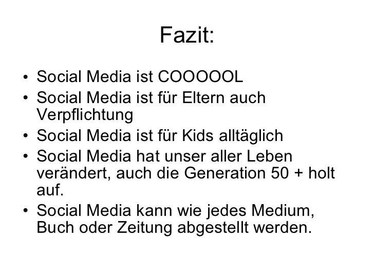 Fazit: <ul><li>Social Media ist COOOOOL </li></ul><ul><li>Social Media ist für Eltern auch Verpflichtung </li></ul><ul><li...