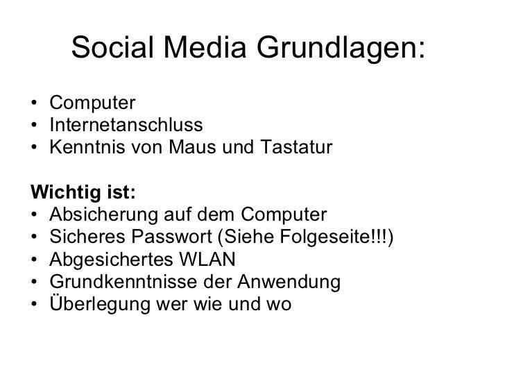Social Media Grundlagen:  <ul><li>Computer </li></ul><ul><li>Internetanschluss </li></ul><ul><li>Kenntnis von Maus und Tas...