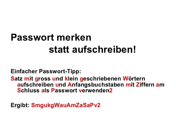 <ul><li>Passwort merken </li></ul><ul><li> statt aufschreiben! </li></ul><ul><li>Einfacher Passwort-Tipp: </...