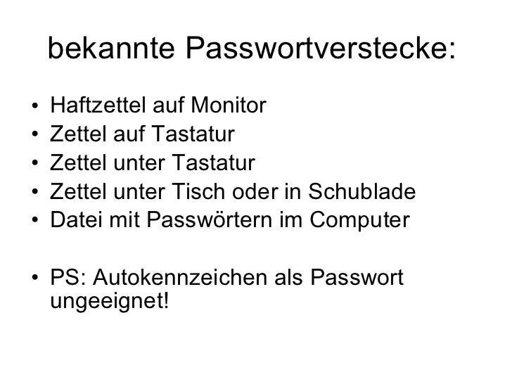 bekannte Passwortverstecke:  <ul><li>Haftzettel auf Monitor </li></ul><ul><li>Zettel auf Tastatur </li></ul><ul><li>Zettel...