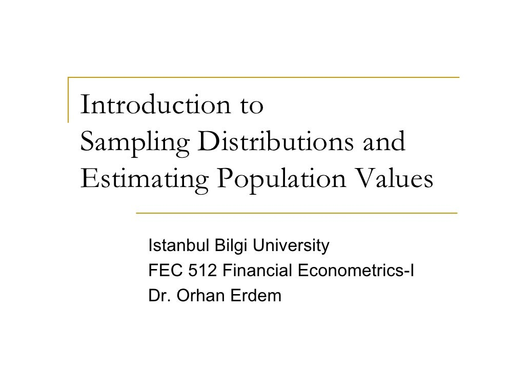 Introduction to Sampling Distributions and Estimating Population Values       Istanbul Bilgi University      FEC 512 Finan...