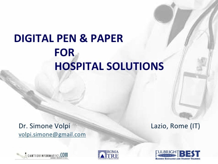 DIGITAL PEN & PAPER  FOR  HOSPITAL SOLUTIONS Dr. Simone Volpi [email_address] Lazio, Rome (IT)