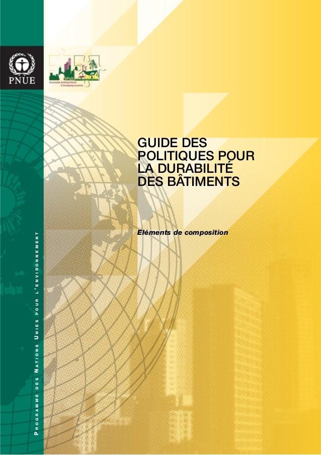 Guide des politiques pour la durabilité des bâtimentS Eléments de composition ProgrammedesNationsUniespourl'environnement
